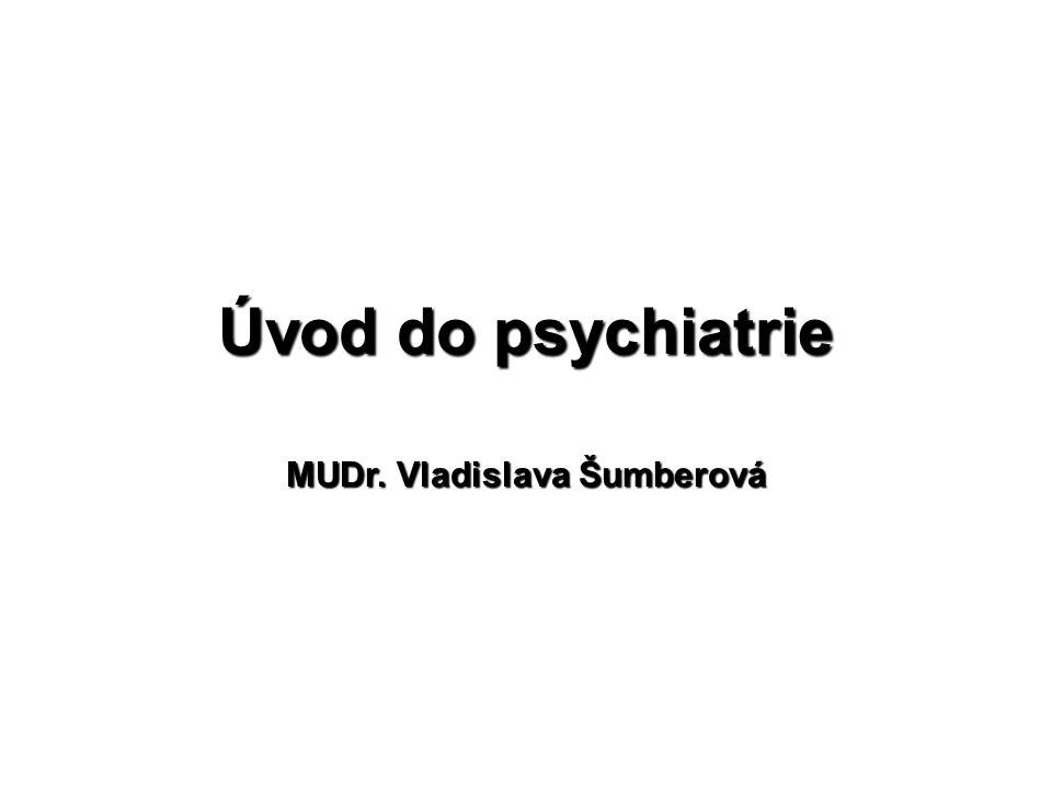 Úvod do psychiatrie MUDr. Vladislava Šumberová