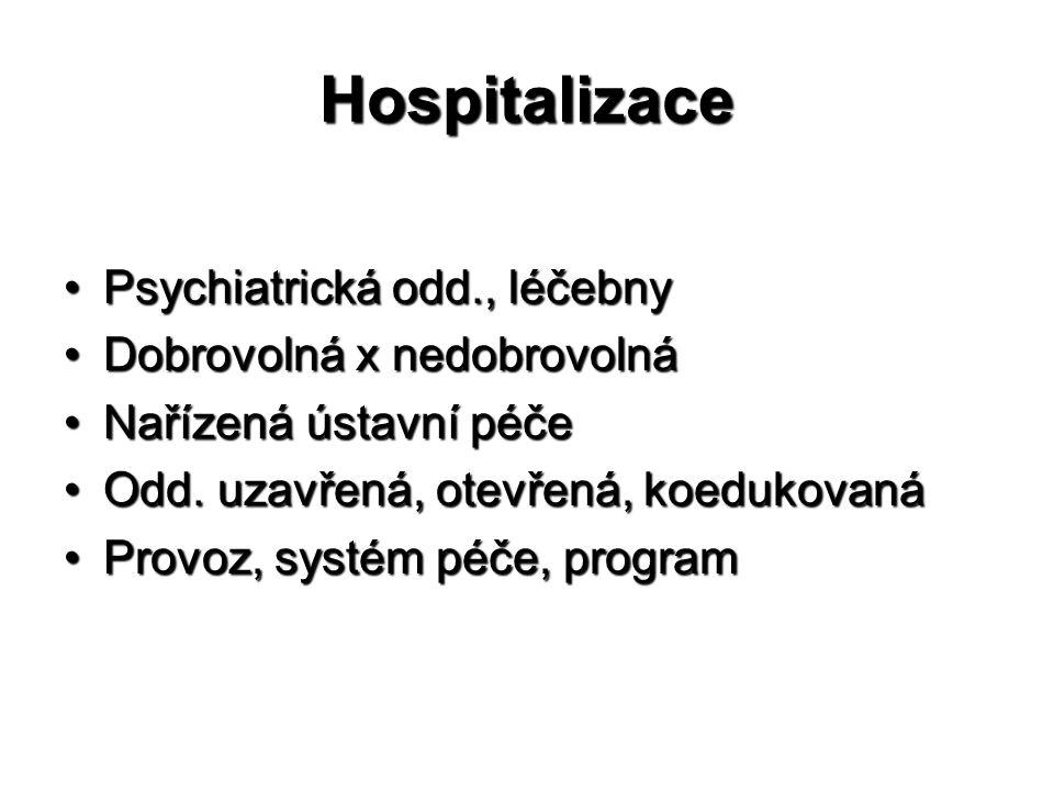 Hospitalizace •Psychiatrická odd., léčebny •Dobrovolná x nedobrovolná •Nařízená ústavní péče •Odd. uzavřená, otevřená, koedukovaná •Provoz, systém péč