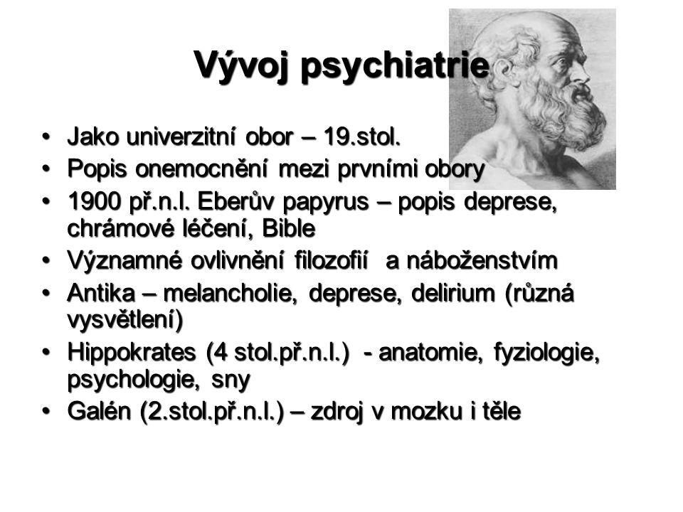 Vývoj psychiatrie •Jako univerzitní obor – 19.stol. •Popis onemocnění mezi prvními obory •1900 př.n.l. Eberův papyrus – popis deprese, chrámové léčení