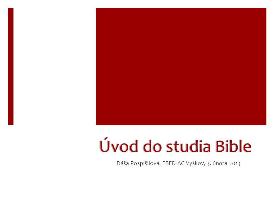 Úvod do studia Bible Bible je kniha nadčasová - pro všechny lidi -všech dob -všech zemí -všech národů -všech ras -všech pohlaví -všech věkových skupin -...tzn.
