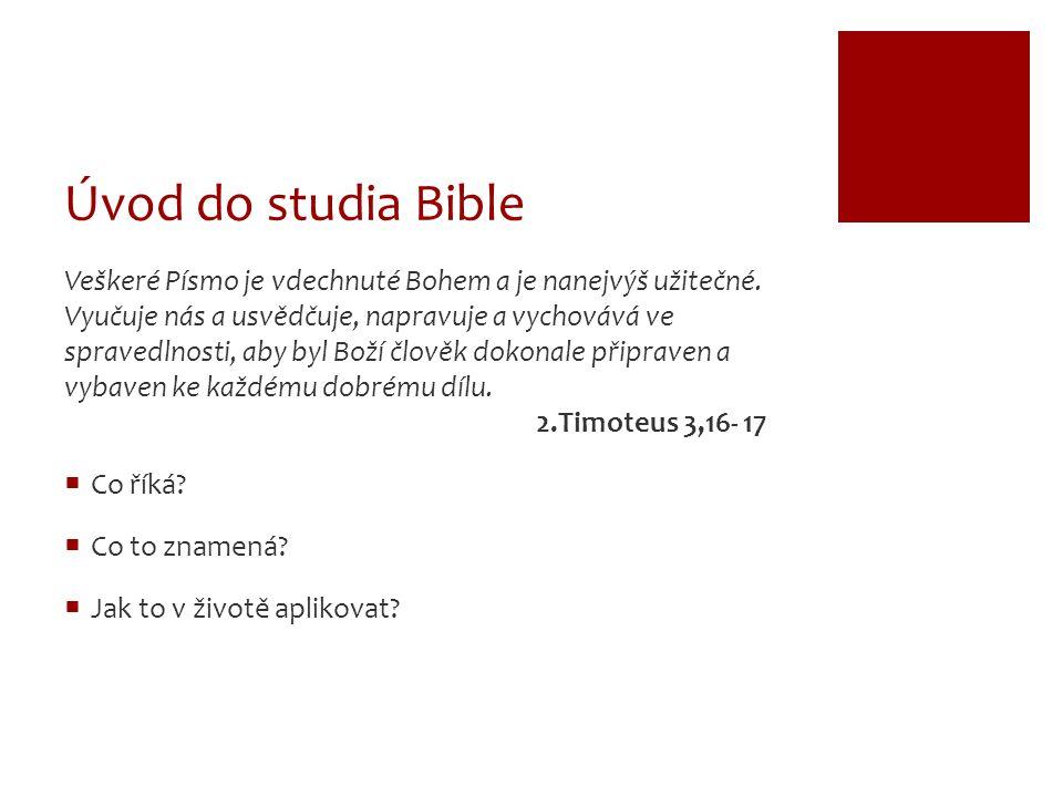 Úvod do studia Bible  základní informace  66 knih  SZ (39) - dějiny Izraele  NZ (27) - evangelia, dopisy věřícím  jazyky: hebrejsky, aramejsky, p