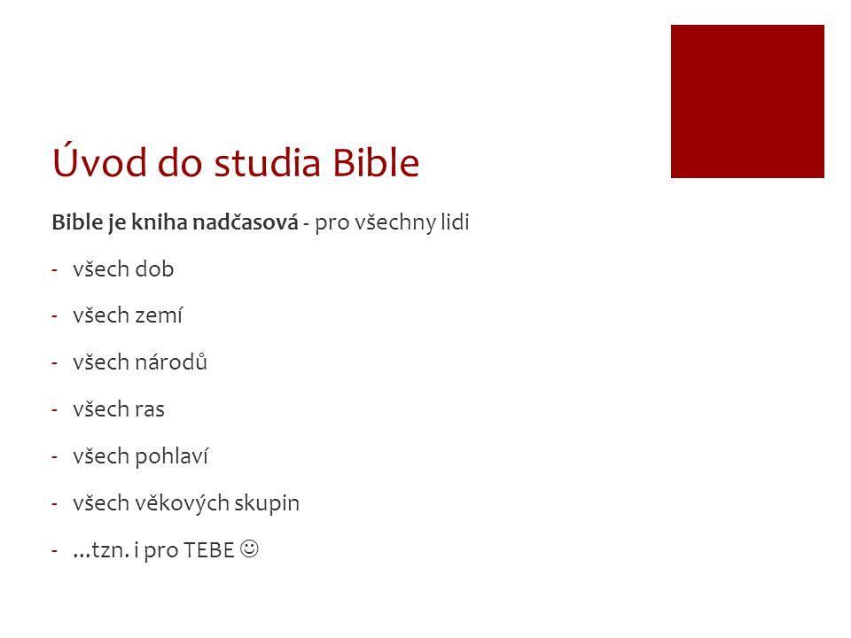 Úvod do studia Bible Veškeré Písmo je vdechnuté Bohem a je nanejvýš užitečné. Vyučuje nás a usvědčuje, napravuje a vychovává ve spravedlnosti, aby byl