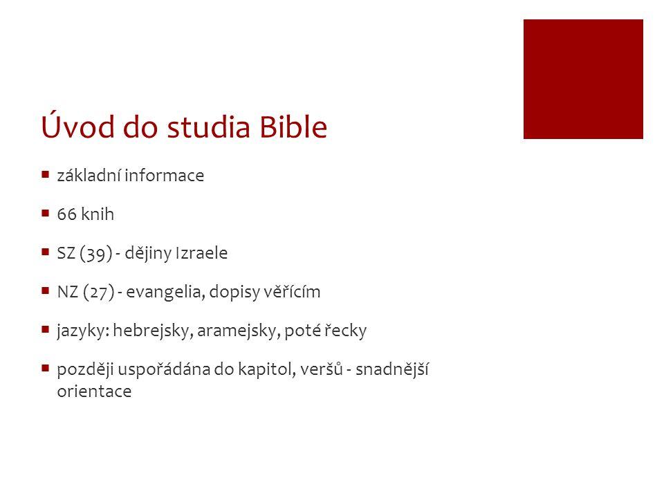 Úvod do studia Bible  základní informace  66 knih  SZ (39) - dějiny Izraele  NZ (27) - evangelia, dopisy věřícím  jazyky: hebrejsky, aramejsky, poté řecky  později uspořádána do kapitol, veršů - snadnější orientace