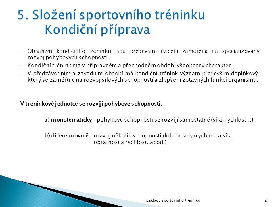- Obsahem kondičního tréninku jsou především cvičení zaměřená na specializovaný rozvoj pohybových schopností. - Kondiční trénink má v přípravném a pře