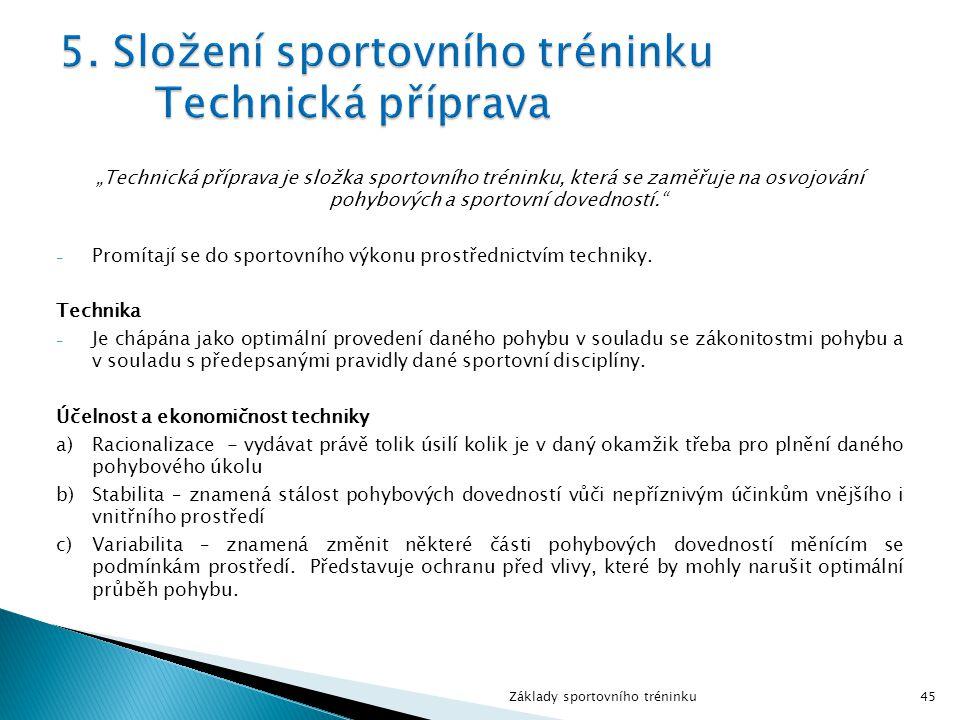 """""""Technická příprava je složka sportovního tréninku, která se zaměřuje na osvojování pohybových a sportovní dovedností. - Promítají se do sportovního výkonu prostřednictvím techniky."""
