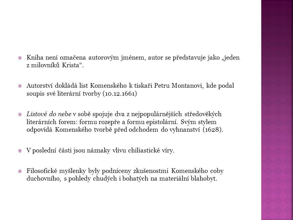""" Kniha není označena autorovým jménem, autor se představuje jako """"jeden z milovníků Krista"""".  Autorství dokládá list Komenského k tiskaři Petru Mont"""