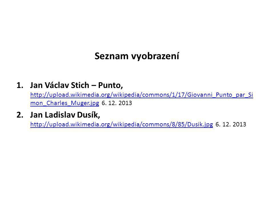 Seznam vyobrazení 1.Jan Václav Stich – Punto, http://upload.wikimedia.org/wikipedia/commons/1/17/Giovanni_Punto_par_Si mon_Charles_Muger.jpg 6. 12. 20