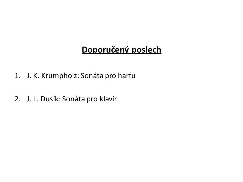 Doporučený poslech 1.J. K. Krumpholz: Sonáta pro harfu 2.J. L. Dusík: Sonáta pro klavír