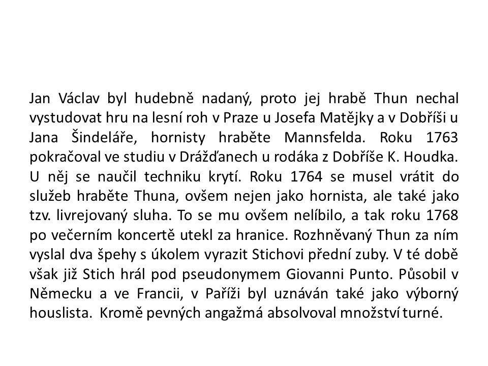 Jan Václav byl hudebně nadaný, proto jej hrabě Thun nechal vystudovat hru na lesní roh v Praze u Josefa Matějky a v Dobříši u Jana Šindeláře, hornisty