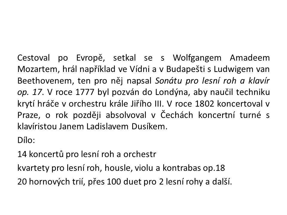 Cestoval po Evropě, setkal se s Wolfgangem Amadeem Mozartem, hrál například ve Vídni a v Budapešti s Ludwigem van Beethovenem, ten pro něj napsal Soná