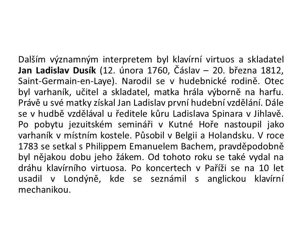 Dalším významným interpretem byl klavírní virtuos a skladatel Jan Ladislav Dusík (12. února 1760, Čáslav – 20. března 1812, Saint-Germain-en-Laye). Na