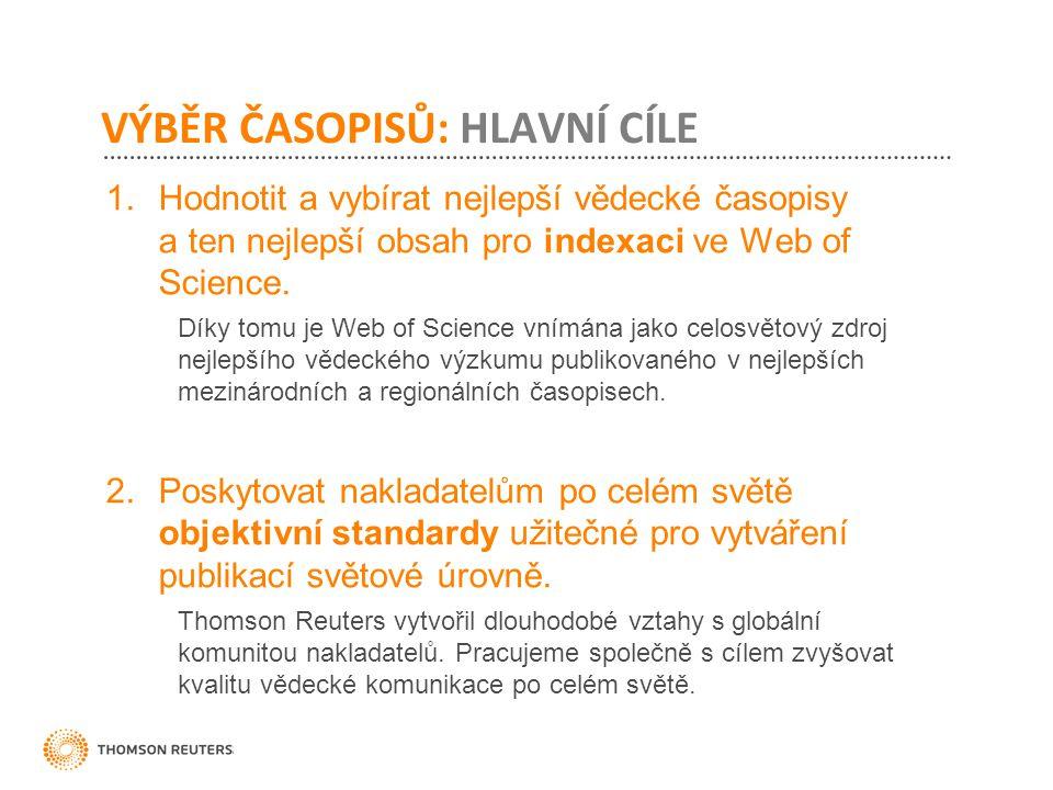 VÝBĚR ČASOPISŮ: HLAVNÍ CÍLE 1.Hodnotit a vybírat nejlepší vědecké časopisy a ten nejlepší obsah pro indexaci ve Web of Science. Díky tomu je Web of Sc
