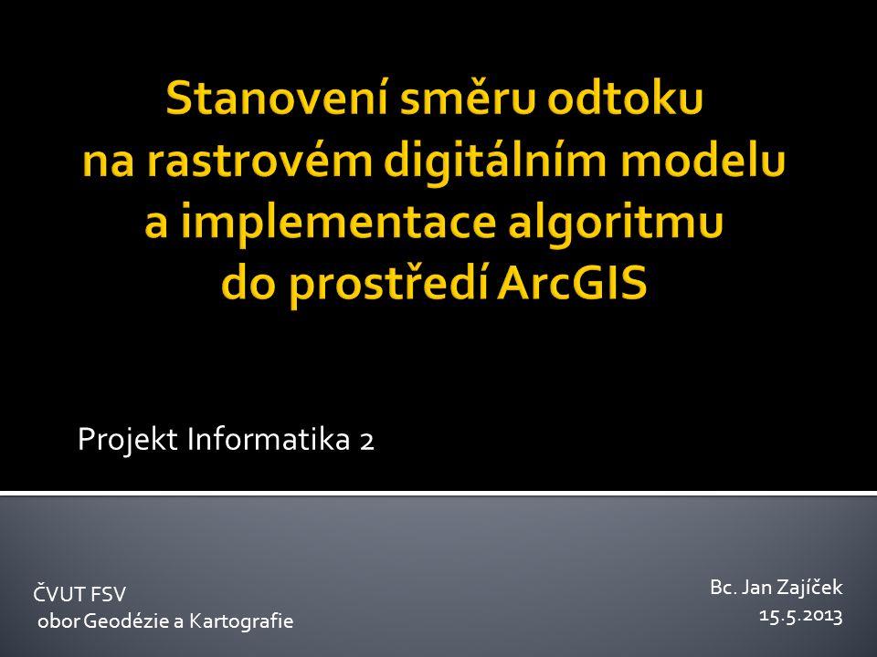 Projekt Informatika 2 ČVUT FSV obor Geodézie a Kartografie Bc. Jan Zajíček 15.5.2013
