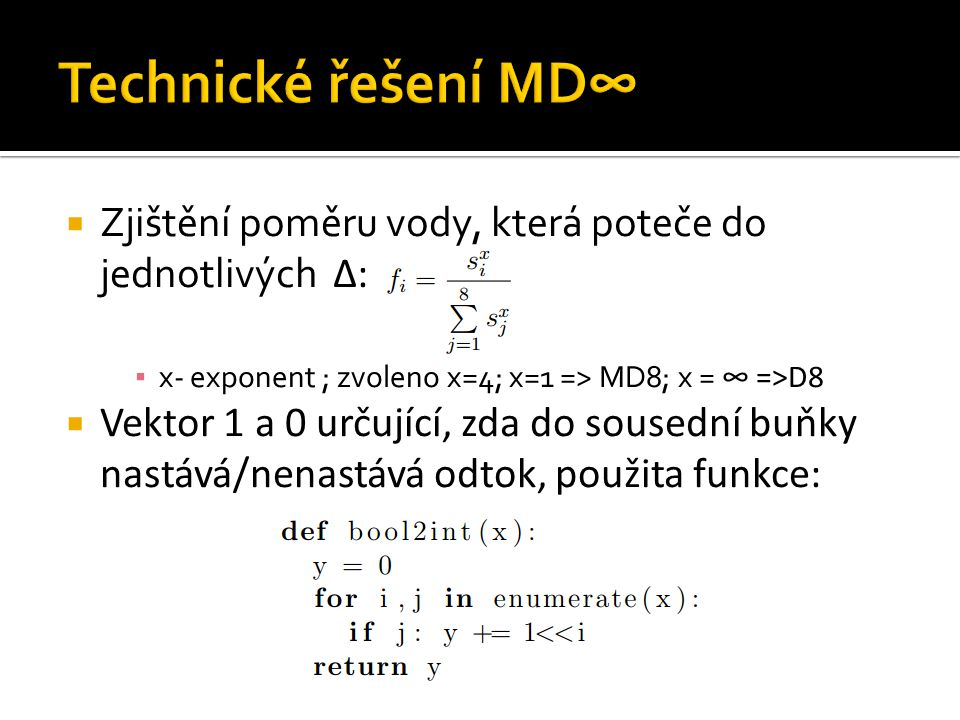  Zjištění poměru vody, která poteče do jednotlivých Δ: ▪ x- exponent ; zvoleno x=4; x=1 => MD8; x = ∞ =>D8  Vektor 1 a 0 určující, zda do sousední buňky nastává/nenastává odtok, použita funkce: