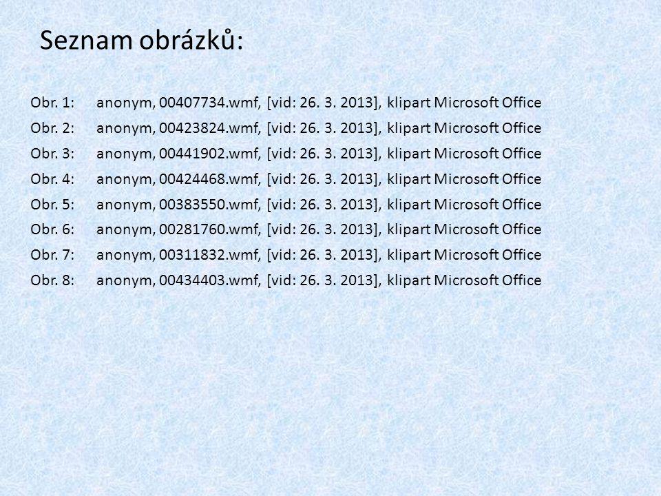 Seznam obrázků: Obr. 1:anonym, 00407734.wmf, [vid: 26. 3. 2013], klipart Microsoft Office Obr. 2:anonym, 00423824.wmf, [vid: 26. 3. 2013], klipart Mic