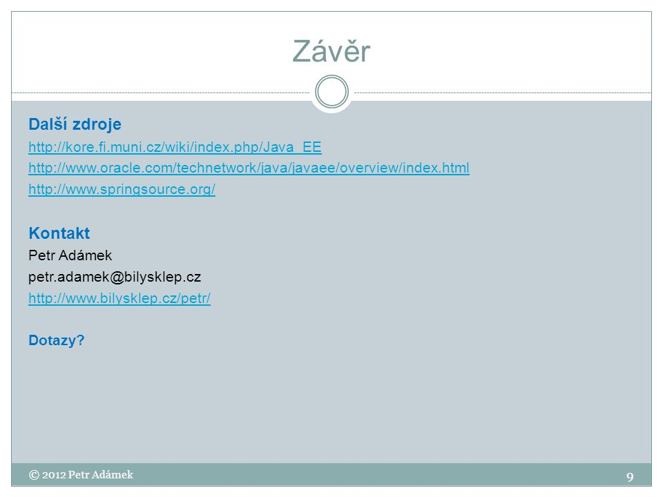 Závěr Další zdroje http://kore.fi.muni.cz/wiki/index.php/Java_EE http://www.oracle.com/technetwork/java/javaee/overview/index.html http://www.springso