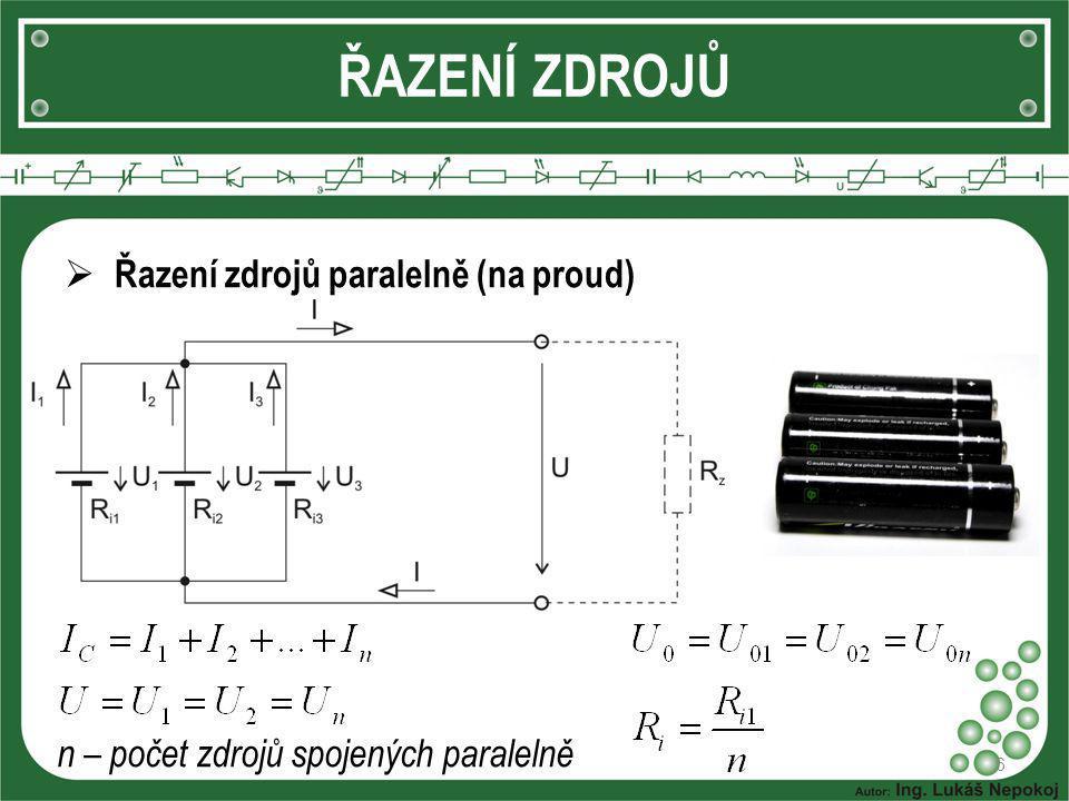 6 ŘAZENÍ ZDROJŮ  Řazení zdrojů paralelně (na proud) n – počet zdrojů spojených paralelně