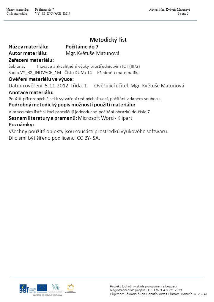 Projekt: Bohutín – škola porozumění a bezpečí Registrační číslo projektu: CZ.1.07/1.4.00/21.2333 Příjemce: Základní škola Bohutín, okres Příbram, Bohutín 37, 262 41 Metodický list Název materiálu:Počítáme do 7 Autor materiálu:Mgr.