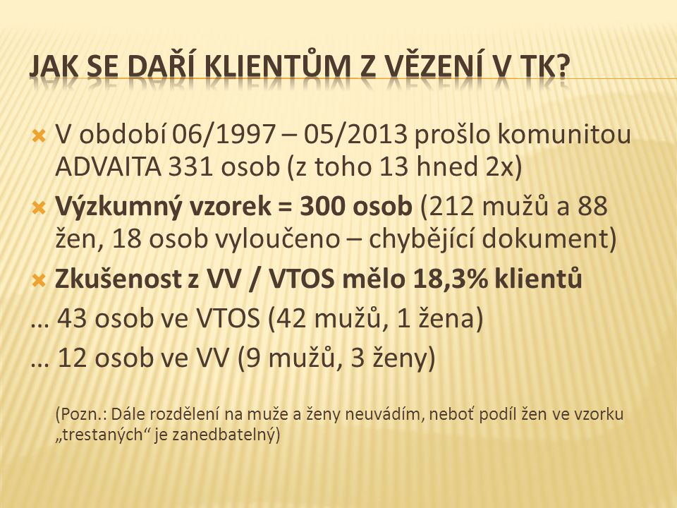  V období 06/1997 – 05/2013 prošlo komunitou ADVAITA 331 osob (z toho 13 hned 2x)  Výzkumný vzorek = 300 osob (212 mužů a 88 žen, 18 osob vyloučeno