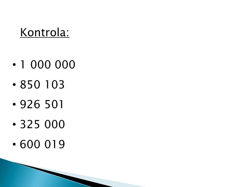 Kontrola: • 1 000 000 • 850 103 • 926 501 • 325 000 • 600 019