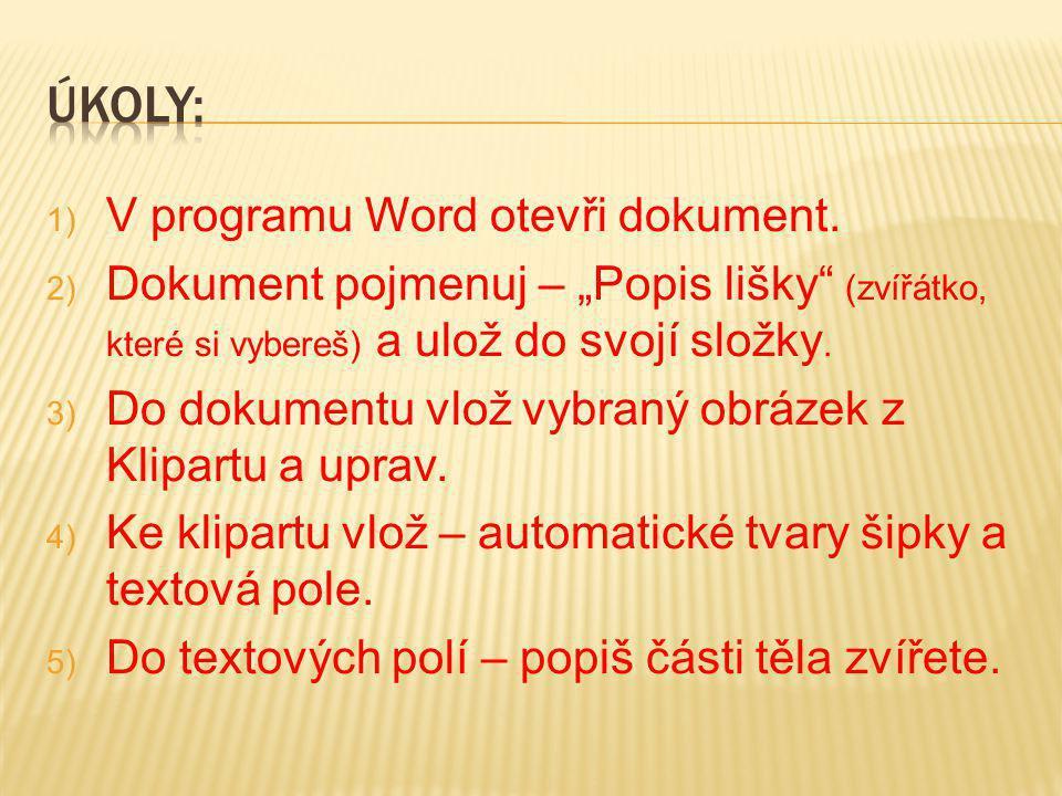 """1) V programu Word otevři dokument. 2) Dokument pojmenuj – """"Popis lišky"""" (zvířátko, které si vybereš) a ulož do svojí složky. 3) Do dokumentu vlož vyb"""