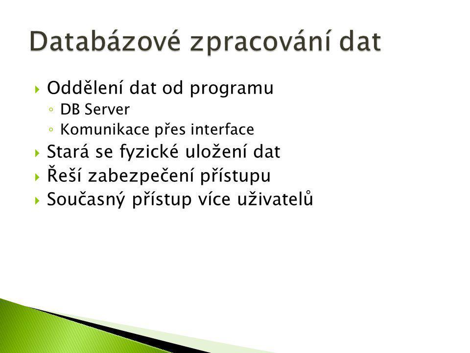  Oddělení dat od programu ◦ DB Server ◦ Komunikace přes interface  Stará se fyzické uložení dat  Řeší zabezpečení přístupu  Současný přístup více