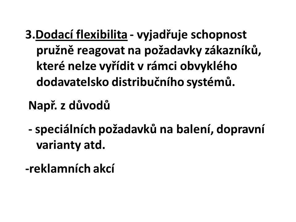 3.Dodací flexibilita - vyjadřuje schopnost pružně reagovat na požadavky zákazníků, které nelze vyřídit v rámci obvyklého dodavatelsko distribučního sy