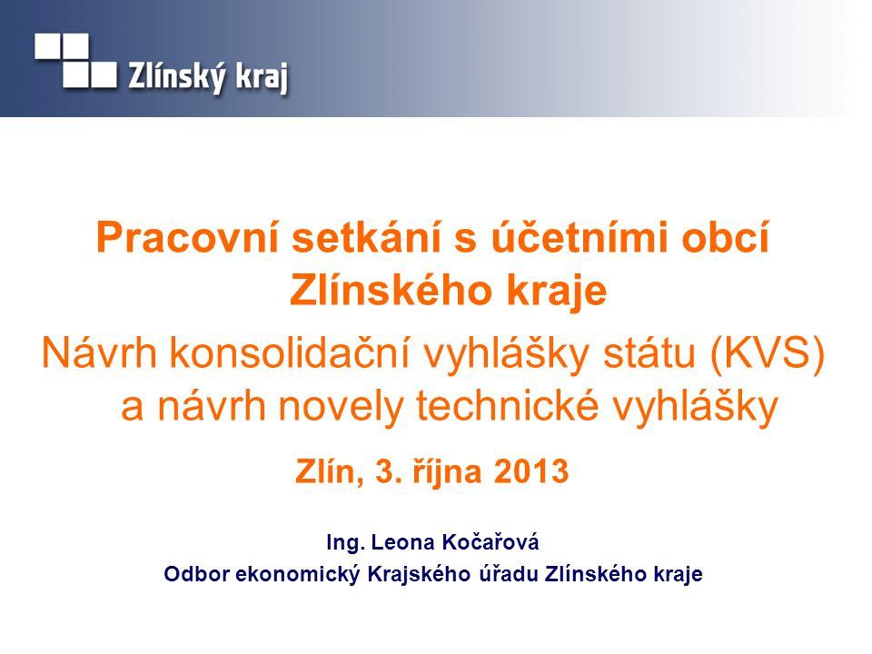 Pracovní setkání s účetními obcí Zlínského kraje Návrh konsolidační vyhlášky státu (KVS) a návrh novely technické vyhlášky Zlín, 3. října 2013 Ing. Le