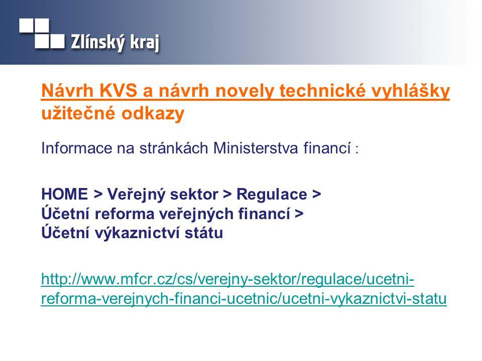 Návrh KVS a návrh novely technické vyhlášky užitečné odkazy Informace na stránkách Ministerstva financí : HOME > Veřejný sektor > Regulace > Účetní re