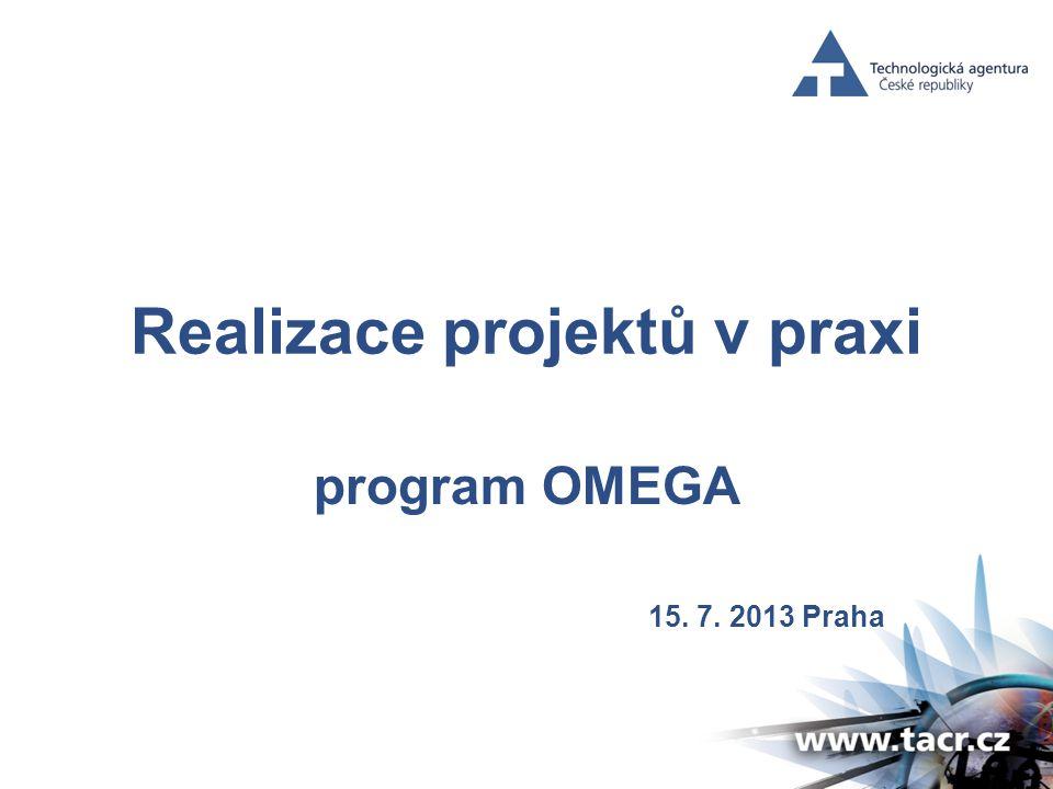 Realizace projektů v praxi program OMEGA 15. 7. 2013 Praha