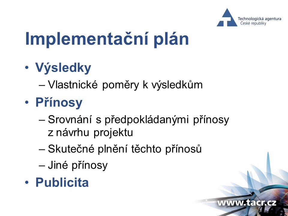 Implementační plán •Výsledky –Vlastnické poměry k výsledkům •Přínosy –Srovnání s předpokládanými přínosy z návrhu projektu –Skutečné plnění těchto přínosů –Jiné přínosy •Publicita