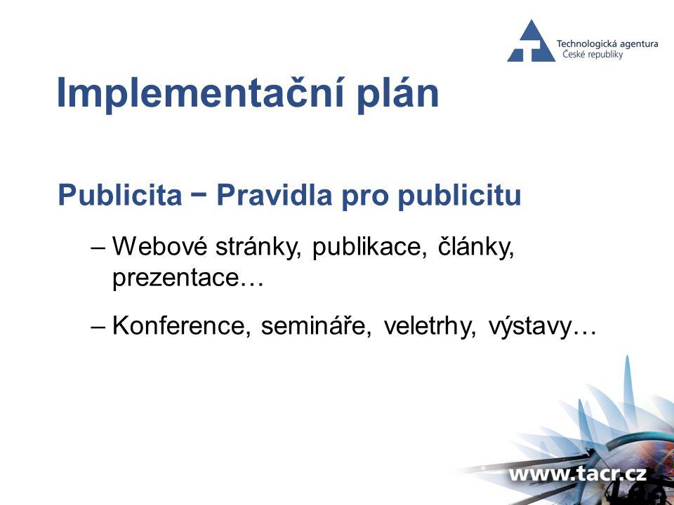 Implementační plán Publicita − Pravidla pro publicitu –Webové stránky, publikace, články, prezentace… –Konference, semináře, veletrhy, výstavy…