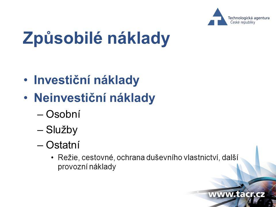 Způsobilé náklady •Investiční náklady •Neinvestiční náklady –Osobní –Služby –Ostatní •Režie, cestovné, ochrana duševního vlastnictví, další provozní náklady