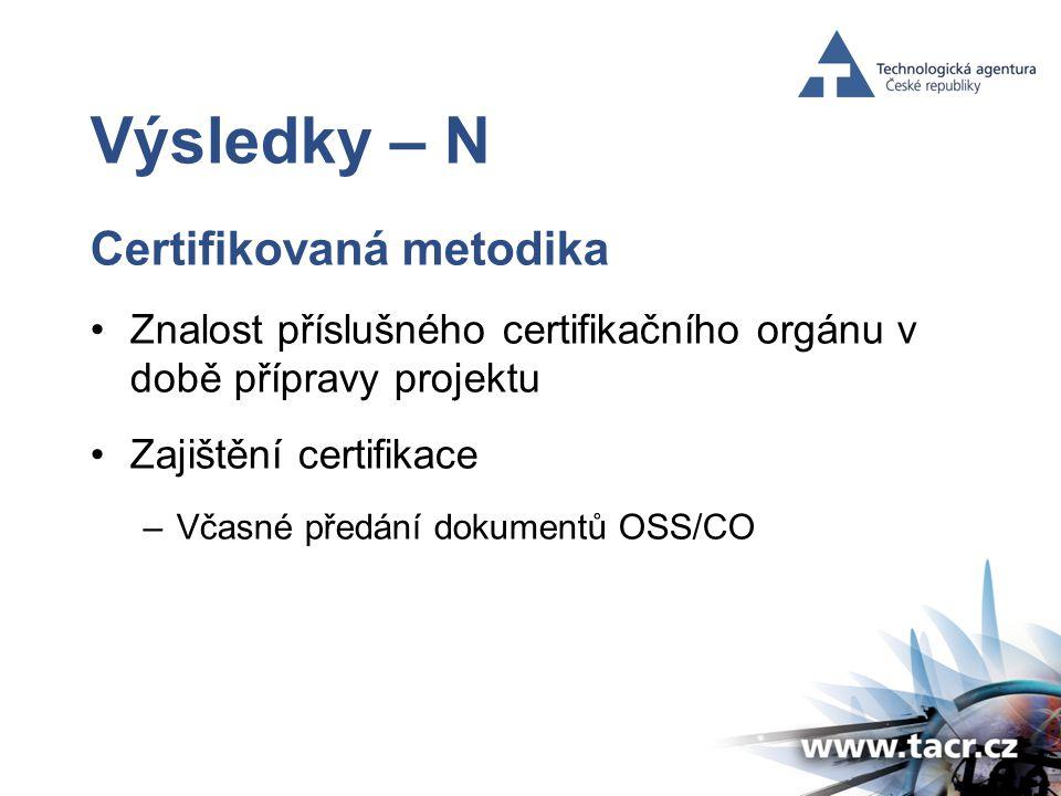 Výsledky – N Certifikovaná metodika •Znalost příslušného certifikačního orgánu v době přípravy projektu •Zajištění certifikace –Včasné předání dokumentů OSS/CO