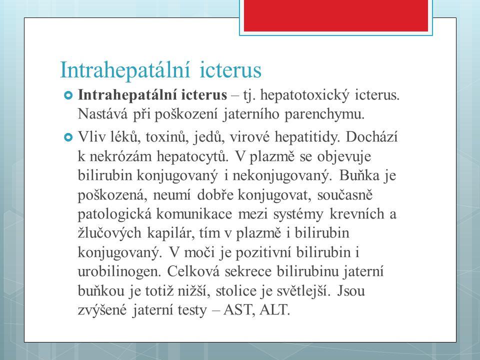 Intrahepatální icterus  Intrahepatální icterus – tj. hepatotoxický icterus. Nastává při poškození jaterního parenchymu.  Vliv léků, toxinů, jedů, vi