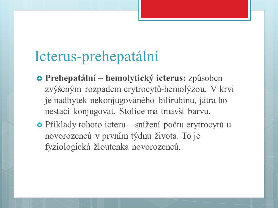 Icterus-prehepatální  Prehepatální = hemolytický icterus: způsoben zvýšeným rozpadem erytrocytů-hemolýzou. V krvi je nadbytek nekonjugovaného bilirub
