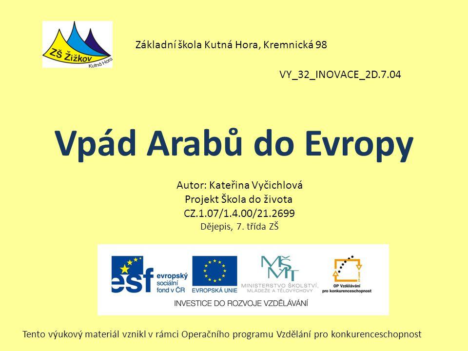 VY_32_INOVACE_2D.7.04 Autor: Kateřina Vyčichlová Projekt Škola do života CZ.1.07/1.4.00/21.2699 Dějepis, 7.