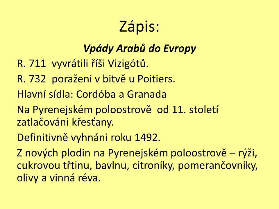 Zápis: Vpády Arabů do Evropy R.711 vyvrátili říši Vizigótů.
