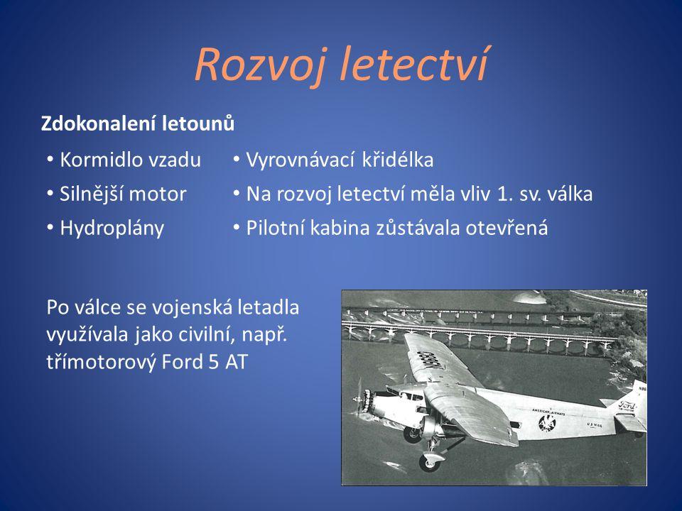 Rozvoj letectví Zdokonalení letounů • Kormidlo vzadu • Vyrovnávací křidélka • Silnější motor • Na rozvoj letectví měla vliv 1. sv. válka • Hydroplány