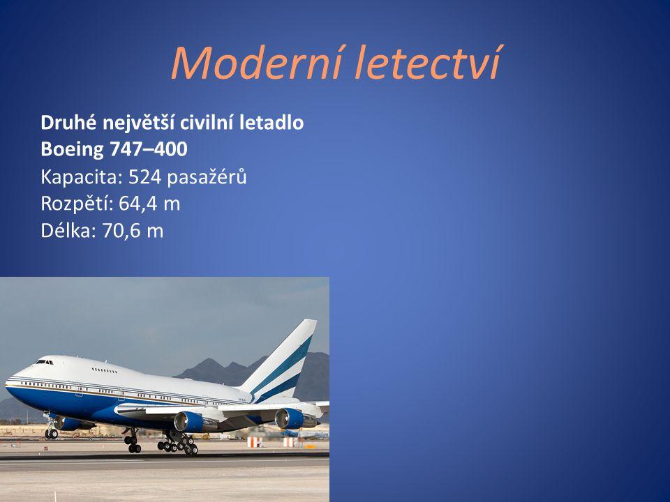Moderní letectví Druhé největší civilní letadlo Boeing 747–400 Kapacita: 524 pasažérů Rozpětí: 64,4 m Délka: 70,6 m