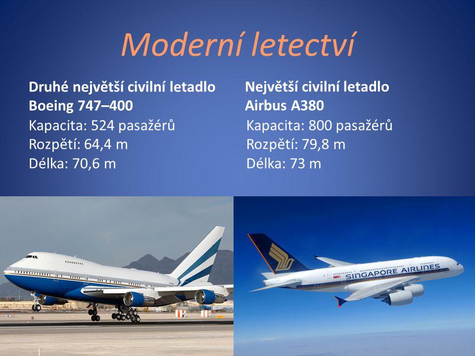 Moderní letectví Druhé největší civilní letadlo Boeing 747–400 Kapacita: 524 pasažérů Rozpětí: 64,4 m Délka: 70,6 m Největší civilní letadlo Airbus A3