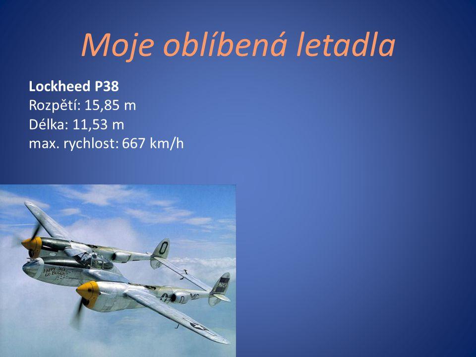 Moje oblíbená letadla Lockheed P38 Rozpětí: 15,85 m Délka: 11,53 m max. rychlost: 667 km/h