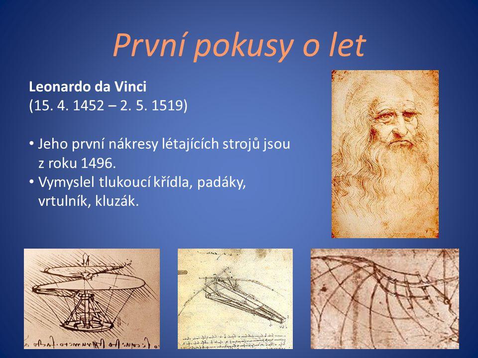 První pokusy o let Leonardo da Vinci (15. 4. 1452 – 2. 5. 1519) • Jeho první nákresy létajících strojů jsou z roku 1496. • Vymyslel tlukoucí křídla, p