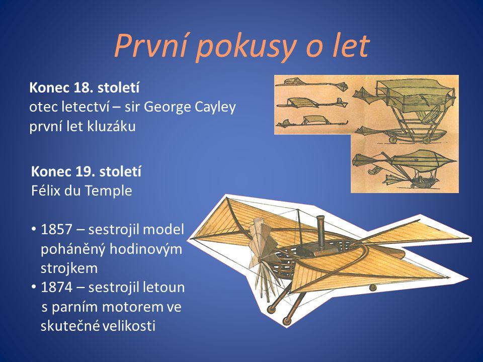 První pokusy o let Konec 18. století otec letectví – sir George Cayley první let kluzáku Konec 19. století Félix du Temple • 1857 – sestrojil model po
