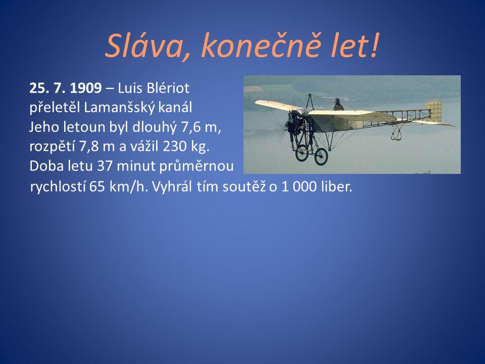 25. 7. 1909 – Luis Blériot přeletěl Lamanšský kanál Jeho letoun byl dlouhý 7,6 m, rozpětí 7,8 m a vážil 230 kg. Doba letu 37 minut průměrnou Sláva, ko