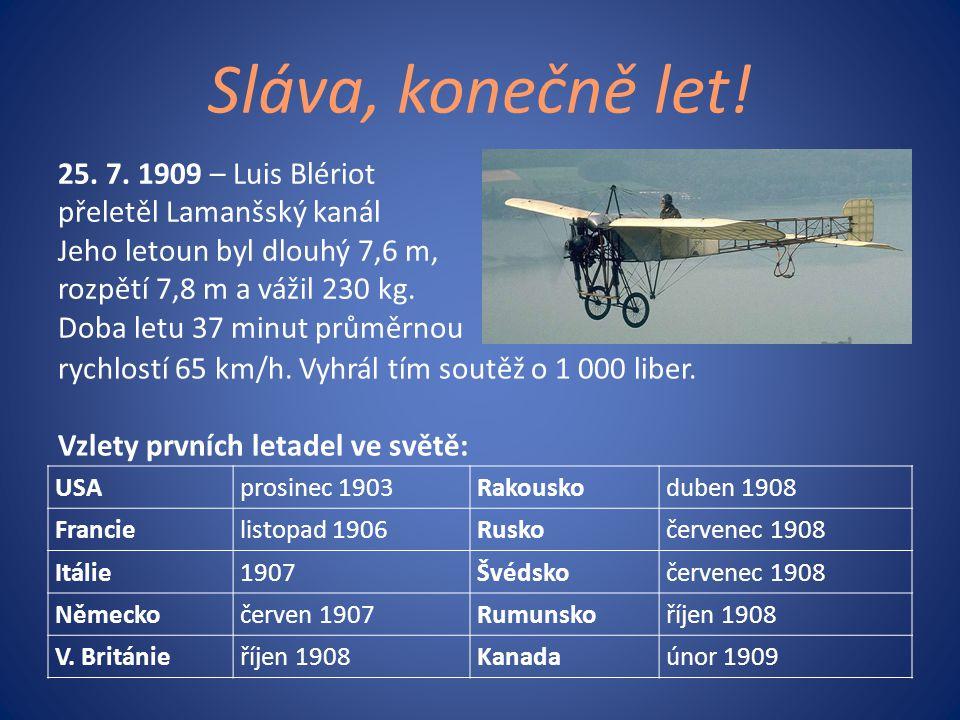 25. 7. 1909 – Luis Blériot přeletěl Lamanšský kanál Jeho letoun byl dlouhý 7,6 m, rozpětí 7,8 m a vážil 230 kg. Doba letu 37 minut průměrnou USAprosin
