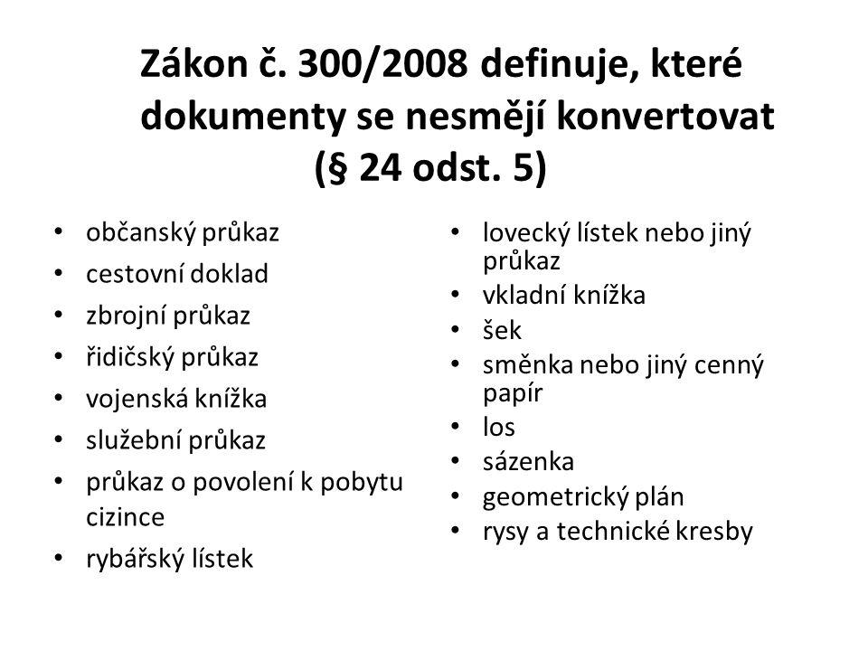 Zákon č. 300/2008 definuje, které dokumenty se nesmějí konvertovat (§ 24 odst. 5) • občanský průkaz • cestovní doklad • zbrojní průkaz • řidičský průk