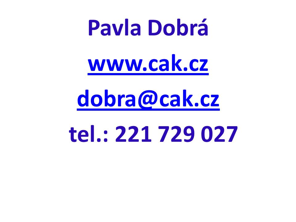 Pavla Dobrá www.cak.cz dobra@cak.cz tel.: 221 729 027