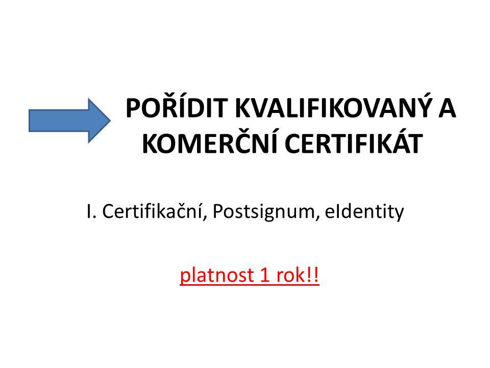 POŘÍDIT KVALIFIKOVANÝ A KOMERČNÍ CERTIFIKÁT I. Certifikační, Postsignum, eIdentity platnost 1 rok!!