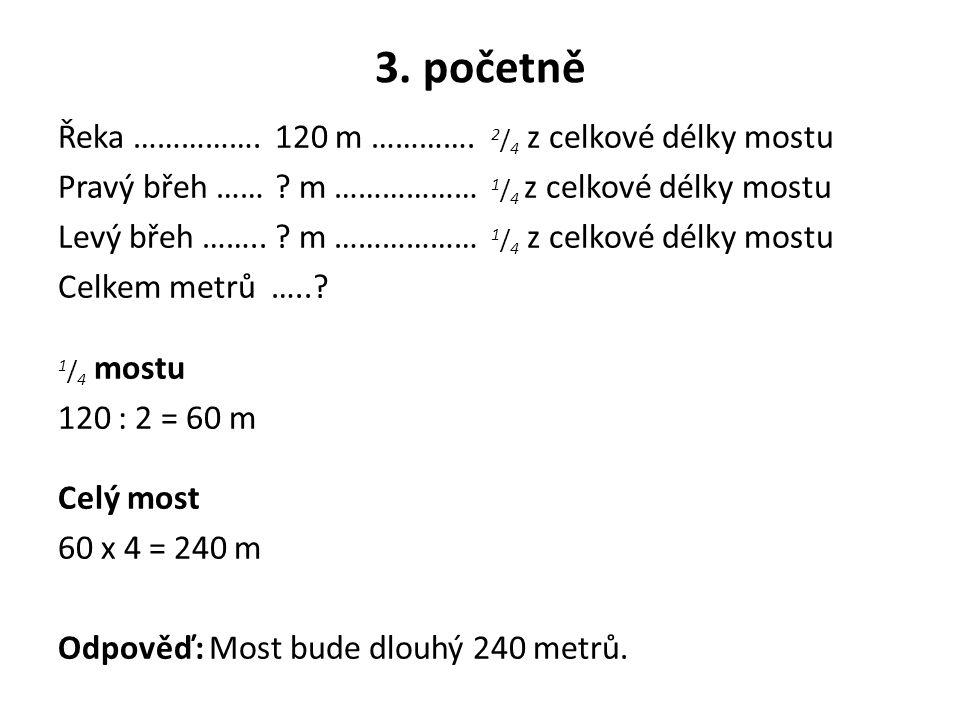 3. početně Řeka …………….120 m …………. 2 / 4 z celkové délky mostu Pravý břeh …… ? m ……………… 1 / 4 z celkové délky mostu Levý břeh ……..? m ……………… 1 / 4 z ce